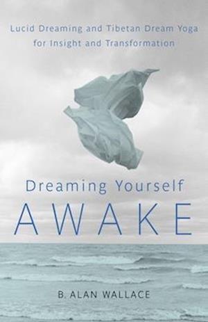Dreaming Yourself Awake af Brian Hodel, B Alan Wallace