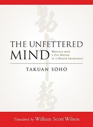 The Unfettered Mind af Takuan Soho, William Scott Wilson