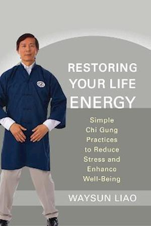Restoring Your Life Energy af Waysun Liao