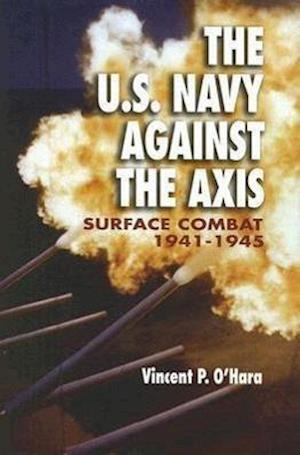 The U.S. Navy Against the Axis af Vincent P. O'Hara