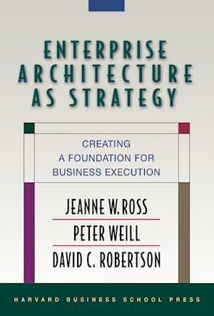 Enterprise Architecture as Strategy af David Robertson, Peter Weill, Jeanne W Ross
