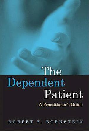 The Dependent Patient af Robert F. Bornstein PhD