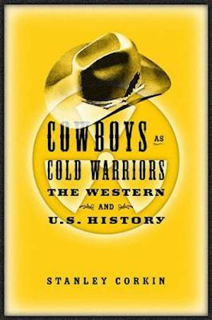 Cowboys as Cold Warriors af Stanley Corkin