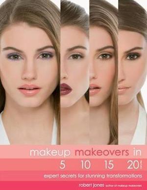 Makeup Makeovers in 5, 10, 15, and 20 Minutes af Robert Jones