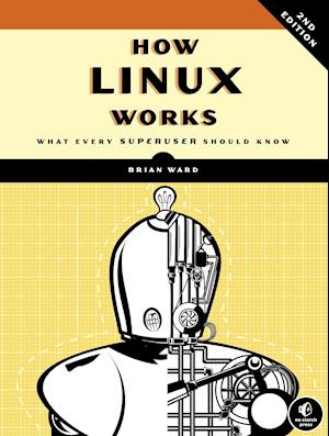 How Linux Works: What Every Superuser Should Know af Brian Ward