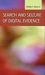 Search and Seizure of Digital Evidence af Robert Moore