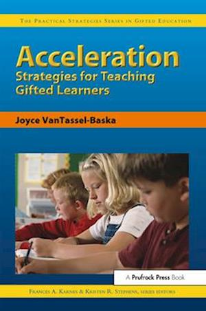 Acceleration Strategies for Teaching Gifted Learners af Frances A. Karnes, Kristen Stephens, Joyce VanTassel-Baska