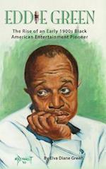 Eddie Green - The Rise of an Early 1900s Black American Entertainment Pioneer (Hardback)