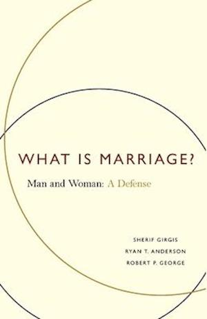 What Is Marriage? af Sherif Girgis, Robert P George, Ryan T Anderson