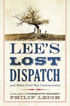 Lee's Lost Dispatch and Other Civil War Controversies af Philip Leigh