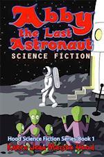 Abby the Last Astronaut (Hood Science Fiction)