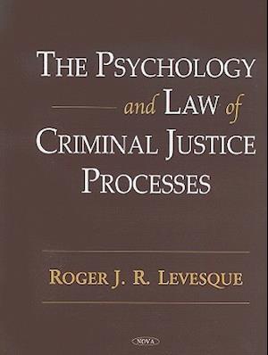 The Psychology and Law of Criminal Justice Processes af Roger J. R. Levesque