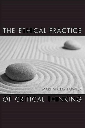 Bog, paperback The Ethical Practice of Critical Thinking af Martin Clay Fowler