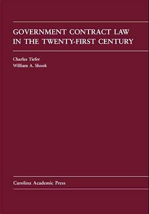 Government Contract Law in the Twenty-First Century af Charles Tiefer