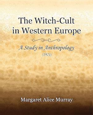 The Witch-Cult in Western Europe (1921) af Margaret Alice Murray
