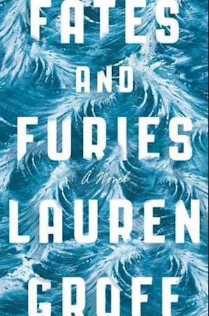 Fates and Furies af Lauren Groff