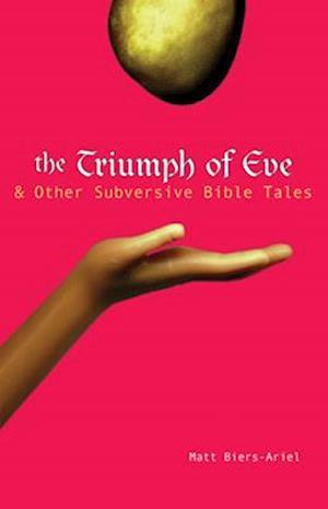 The Triumph of Eve & Other Subversive Bible Tales af Matt Biers-ariel