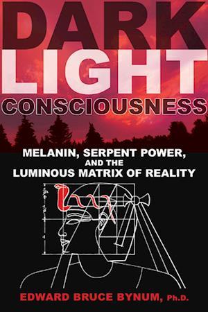 Dark Light Consciousness af Edward Bruce Bynum