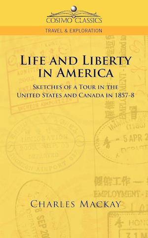 Life and Liberty in America, Sketches of a Tour in the United States and Canada in 1857-8 af Charles Mackay