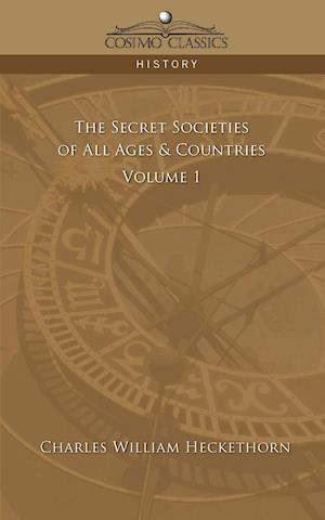 The Secret Societies of All Ages & Countries - Volume 1 af Charles William Heckethorn