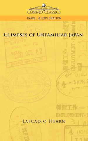 Glimpses of Unfamiliar Japan af Lafcadio Hearn