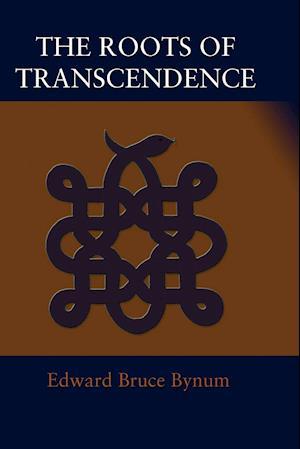 The Roots of Transcendence af Edward Bruce Bynum