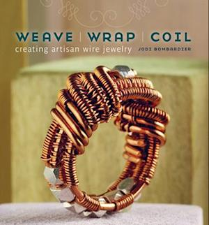 Weave, Wrap, Coil af Jodi Bombardier