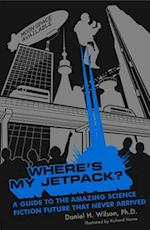 Where's My Jetpack? af Daniel H. Wilson
