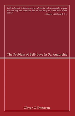 The Problem of Self-Love in St. Augustine af Oliver O'donovan