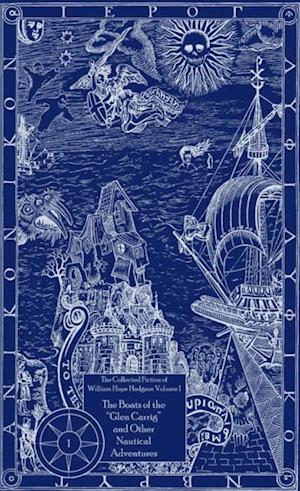 Collected Fiction of William Hope Hodgson: Boats of Glen Carrig & Other Nautical Adventures af William Hope Hodgson