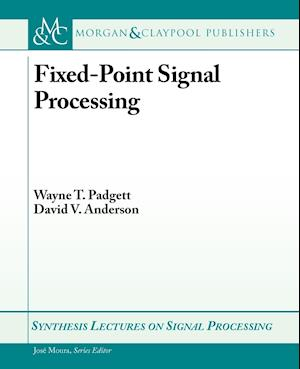 Fixed-Point Signal Processing af David Anderson, Jose Moura, Wayne T Padgett
