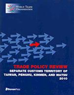 Trade Policy Review - Separate Customs Territory of Taiwan, Penghu, Kinmen, and Matsu 2010 af World Trade Organization