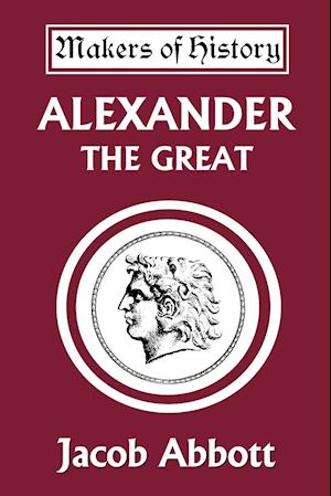 Alexander the Great af Jacob Abbott
