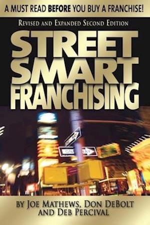 Street Smart Franchising: A Must Read Before You Buy a Franchise! af Deb Percival, Don Debolt, Joe Mathews