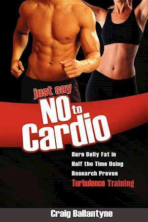 Just Say No to Cardio af Craig Ballantyne
