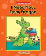 I Need You, Dear Dragon (Beginning to Read)