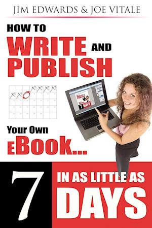 How to Write and Publish Your Own Ebook in As Little As 7 Days af Jim Edwards, Joe Vitale