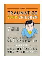 How to Traumatize Your Children af Knock Knock