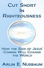 Cut Short in Righteousness af Arlin E. Nusbaum