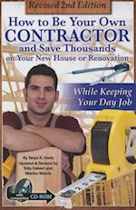 How to Be Your Own Contractor and Save Thousands on Your New House or Renovation While Keeping Your Day Job