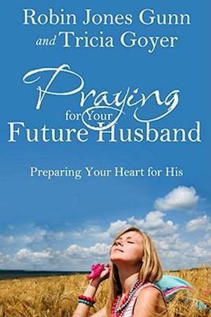 Praying for Your Future Husband af Robin Jones Gunn, Tricia Goyer