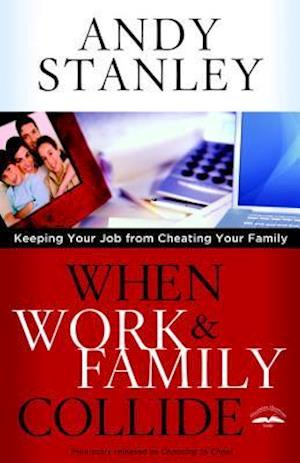 When Work & Family Collide af John Maxwell, Andy Stanley