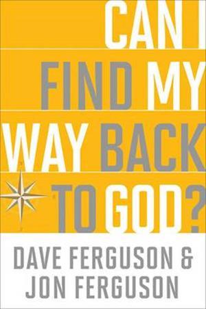 Can I Find My Way Back to God? af Dave Ferguson