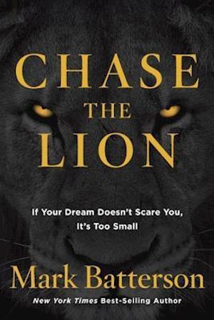 Chase the Lion af Mark Batterson