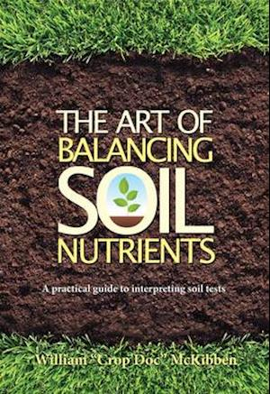 The Art of Balancing Soil Nutrients af William Mckibben