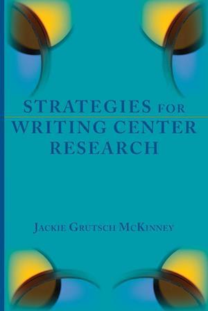 Strategies for Writing Center Research af Jackie Grutsch McKinney