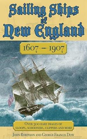 The Sailing Ships of New England, 1607-1907 af George Francis Dow, John Robinson