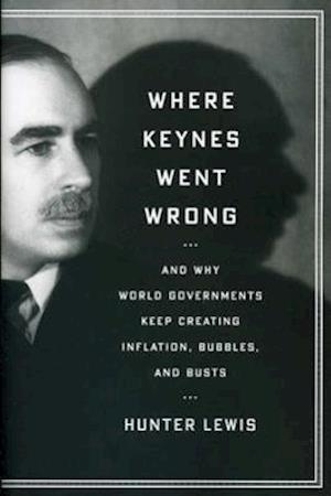 Where Keynes Went Wrong af Hunter Lewis