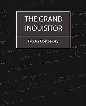 The Grand Inquisitor af Fjodor Dostojevskij, Fyodor Mikhailovich Dostoevsky