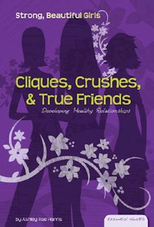 Cliques, Crushes, & True Friends af Ashley Rae Harris